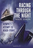 RACING THROUGH THE NIGHT : OLYMPIC'S ATTEMPT TO REACH TITANIC